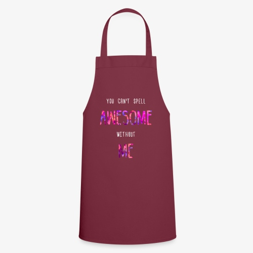 You can't spell AWESOME without ME - Cooking Apron