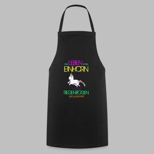 Das Leben ist ein Einhorn das einen Regenbogen - Kochschürze