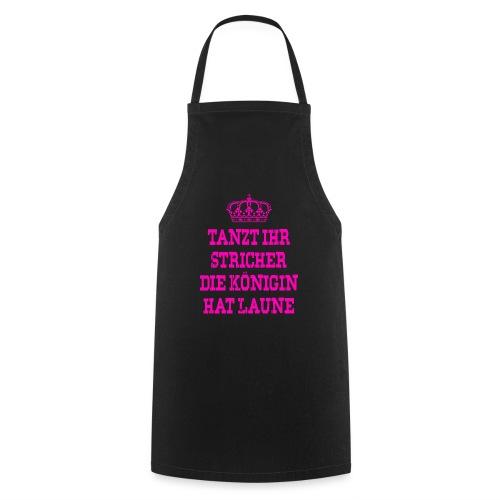 Tanzt ihr Stricher die Königin hat laune_Pink2 - Kochschürze