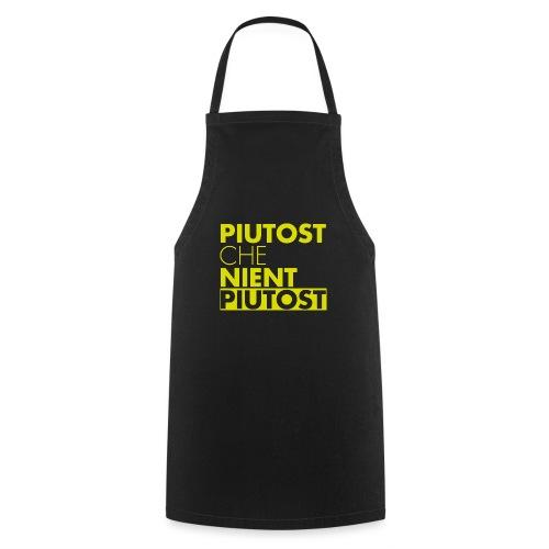 PIUTOST CHE NIENT PIUTOST - Grembiule da cucina