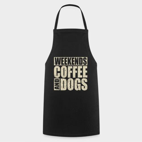 WEEKENDS COFFEE AND DOGS - Kochschürze