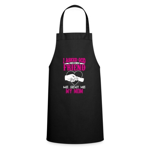 I Asked God for a Best Friend He Sent Me My Mom - Cooking Apron