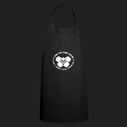 I GO TO THE GYM SO I DONT KILL PEOPLE - Cooking Apron