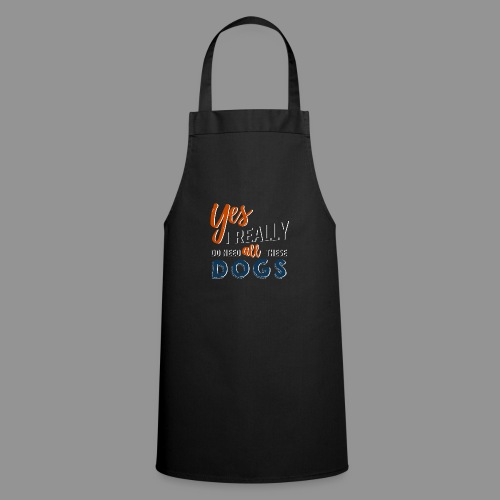 Yes, I really do need all these dogs - Cooking Apron
