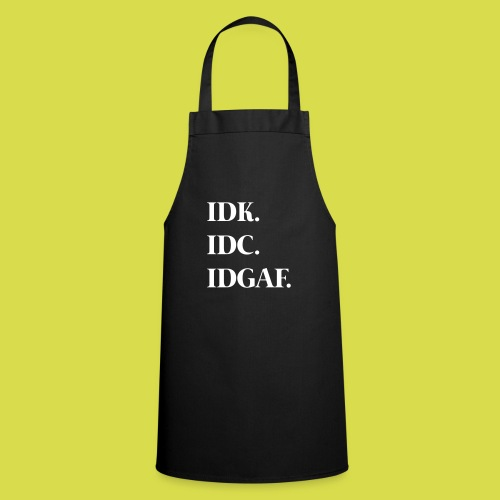 Idk. Idc. Idgaf. - Cooking Apron