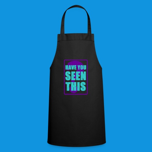 Have You Seen This - Cooking Apron