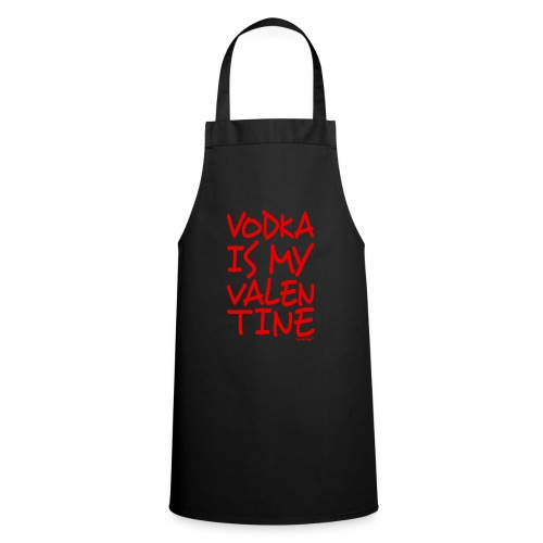 Vodka is my Valentine, Francisco Evans ™ - Cooking Apron