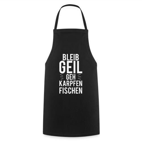 Bleib Geil geh Karpfen fischen - Kochschürze