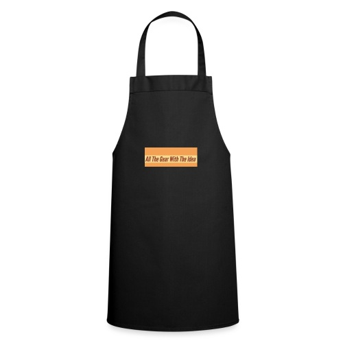 All The Gear With The Idea - Cooking Apron