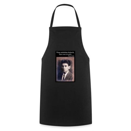 Kafka - Wege entstehen dadurch, dass man sie geht. - Kochschürze