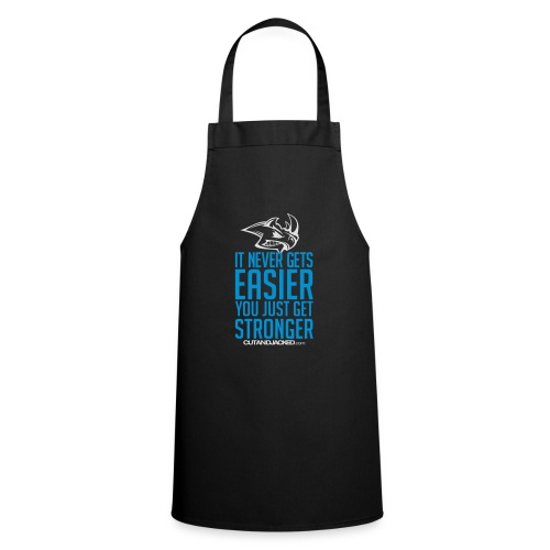 It never gets easier you just get stronger - Cooking Apron