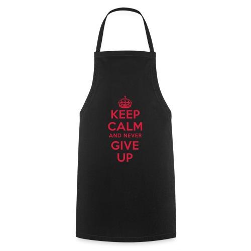 keep calm and never give up - Kochschürze