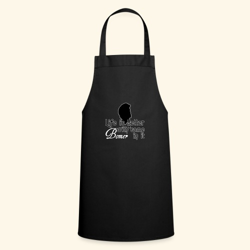 Life is better with Bomer - Cooking Apron