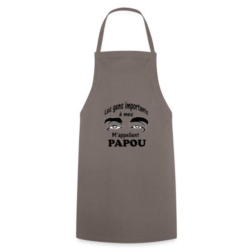 Les gens importants à mes yeux m'appellent PAPOU - Tablier de cuisine