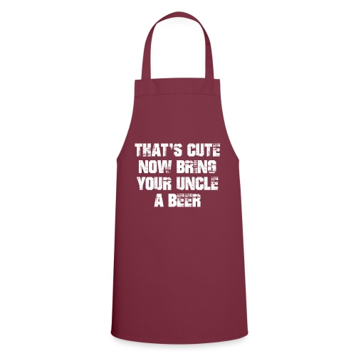 That's Cute Now Bring Your Uncle A Beer - Cooking Apron