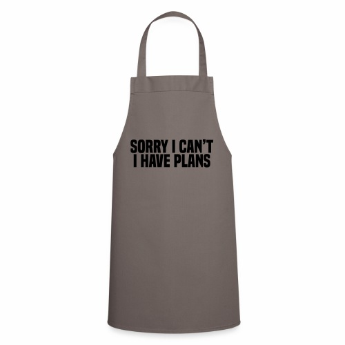 Sorry I Can't I Have Plans - Cooking Apron