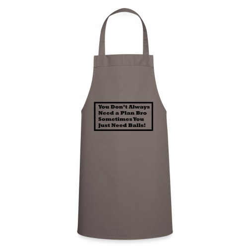 You dont always need a - Cooking Apron