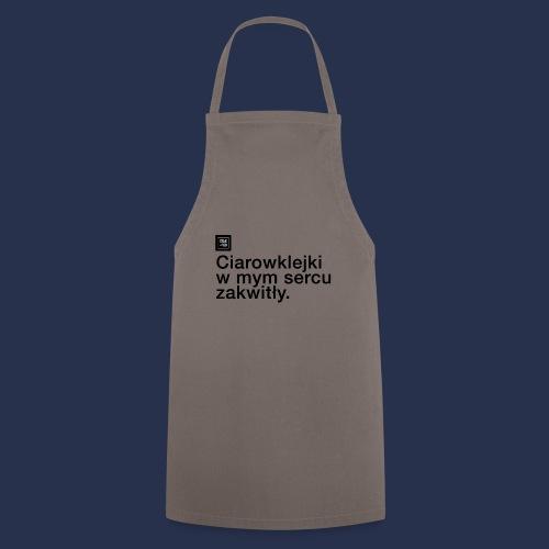 CIAROWKLEJKI ZAWSZE W MOIM SERCU - napis ciemny - Fartuch kuchenny