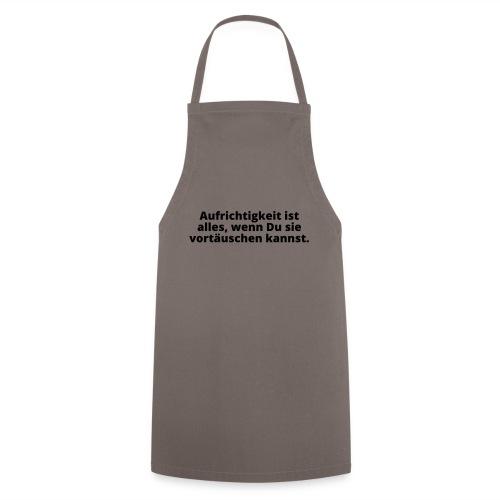 Aufrichtigkeit vortäuschen lügen schwindeln Zitat - Cooking Apron