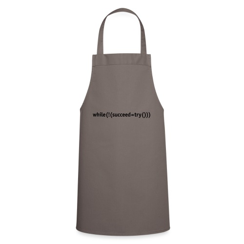 While not succeed, try again. - Cooking Apron