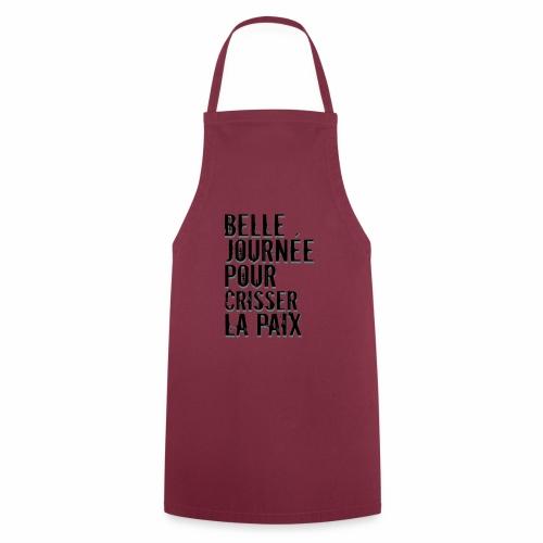 Belle journée pour me crisser la paix - T-Shirt - Tablier de cuisine