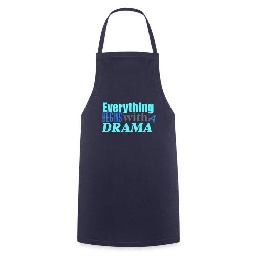 Everything Begins With A Drama - Kochschürze
