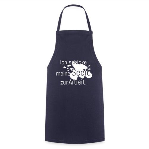 Ich schicke meine Seele zur Arbeit - Kochschürze
