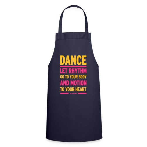 Let Rhythm go to your body and motion to your hear - Cooking Apron