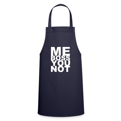Me Boss You Not - Cooking Apron