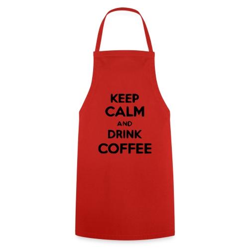 keep calm and drink coffee - Kochschürze