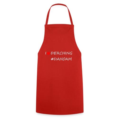 I ❤️ DERCHING #DAHOAM - Kochschürze