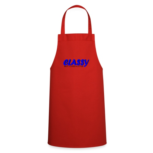 CLASSY BUT I CUSS A LITTLE - Cooking Apron