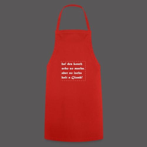 a Glomb, des kannste so machen aber... - Kochschürze