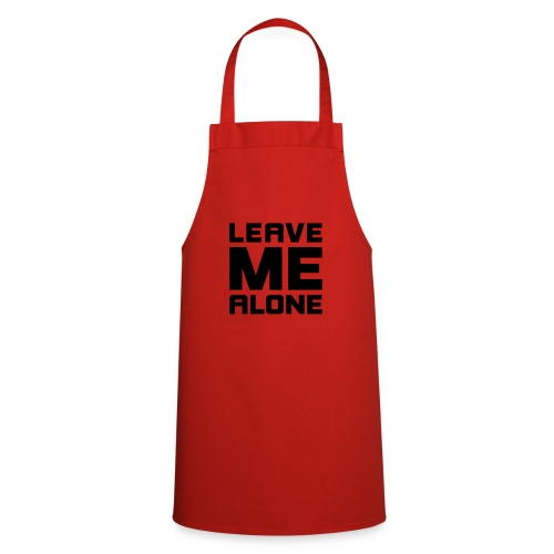 Leave me alone! Lass mich in Ruhe! fuck off hau ab - Cooking Apron