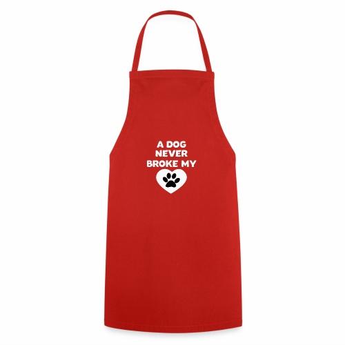 A Dog never broke my heart Hundespruch T-Shirt - Kochschürze