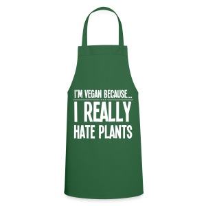 I'm Vegan Because I Really Hate Plants - Keukenschort
