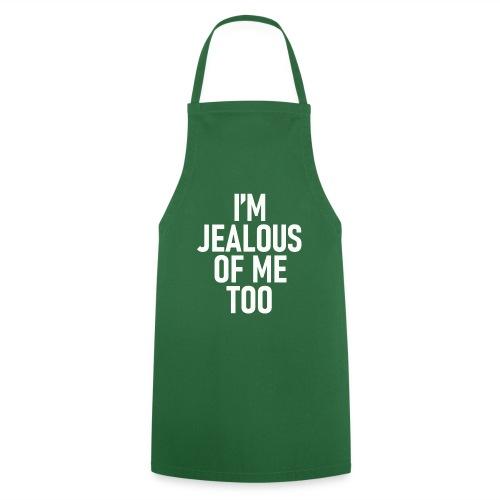 I'm jealous of me too - Förkläde