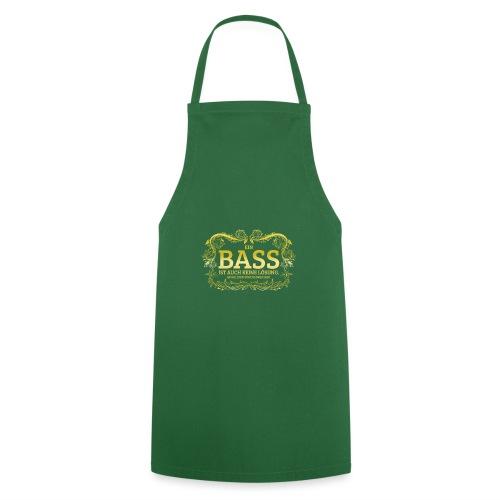 Ein Bass ist auch keine Lösung, es sollten schon.. - Kochschürze