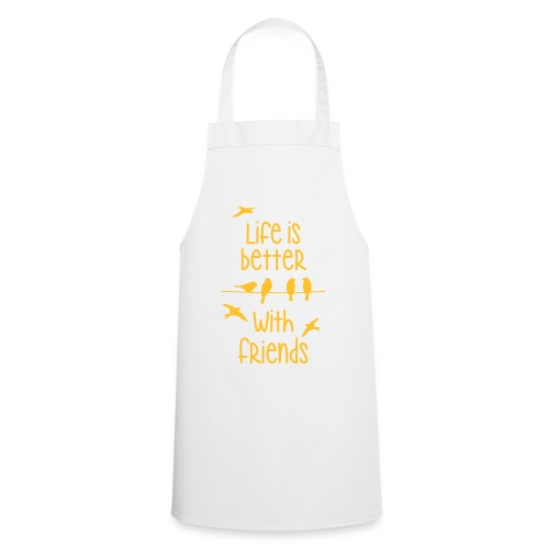 life is better with friends Vögel twittern Freunde - Cooking Apron