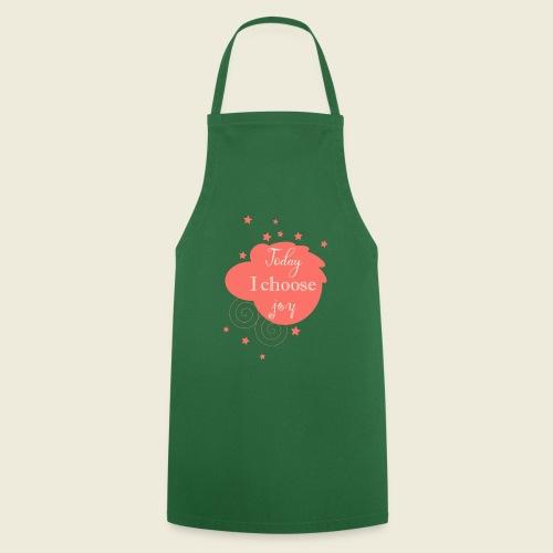 Today I choose joy - heute lebe ich Freude - Kochschürze
