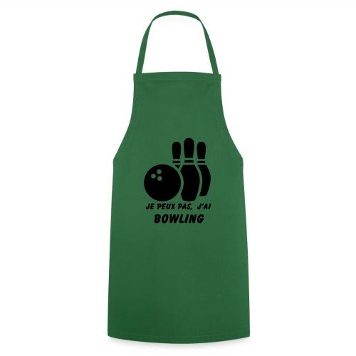 Je peux pas j'ai Bowling - Tablier de cuisine