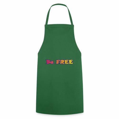 Be FREE ! Soyez Libre. - Tablier de cuisine