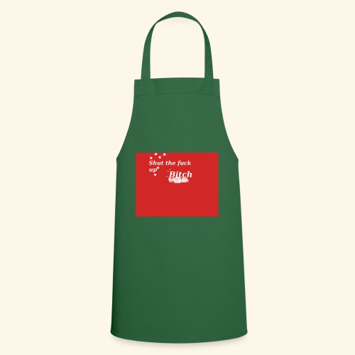 Shut the fuck up bitch - Cooking Apron