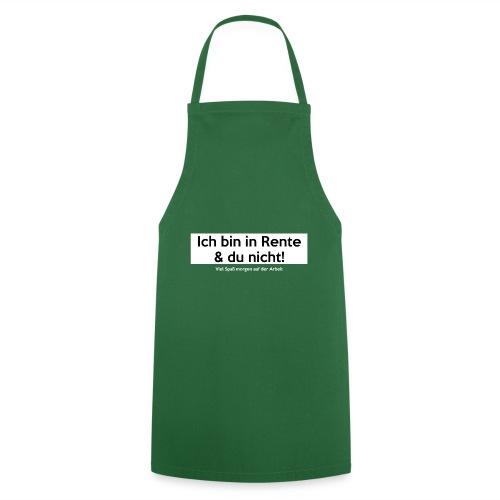 Ich bin in Rente & Du nicht! Viel Spaß (...) - Kochschürze