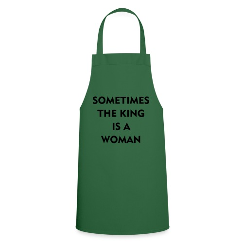 sometimes the king is a woman geschenk - Kochschürze