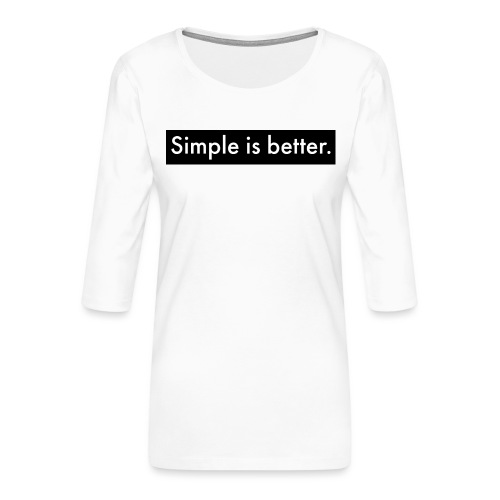 Simple Is Better - Women's Premium 3/4-Sleeve T-Shirt
