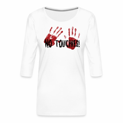 No Touchies 2 Bloody Hands Behind Black Text - Women's Premium 3/4-Sleeve T-Shirt