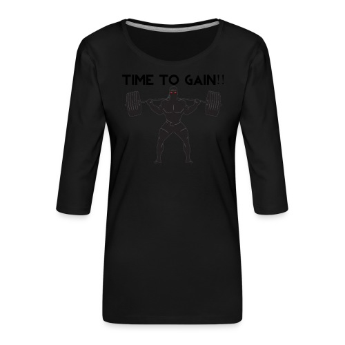TIME TO GAIN! by @onlybodygains - Women's Premium 3/4-Sleeve T-Shirt
