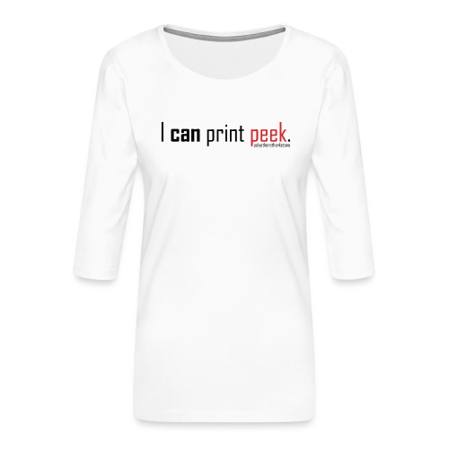 I can print peek. - Women's Premium 3/4-Sleeve T-Shirt