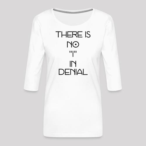 No I in denial - Vrouwen premium shirt 3/4-mouw